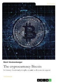 Cover The cryptocurrency Bitcoin. Its history, functional principles, security and economic aspects