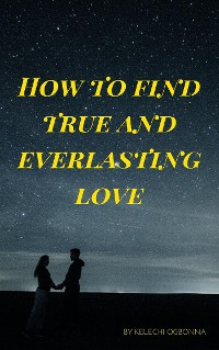 Cover how to find true and everlasting love