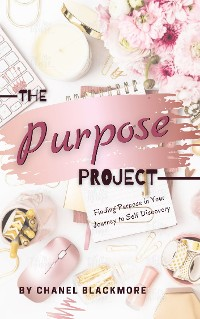 Cover The Purpose Project: Finding Purpose In Your Journey To Self Discovery