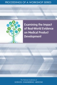 Cover Examining the Impact of Real-World Evidence on Medical Product Development