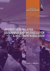 Cover Universiti Sains Malaysia, Sustainability and the Struggle for a Vital Centre in Education