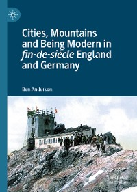 Cover Cities, Mountains and Being Modern in fin-de-siècle England and Germany