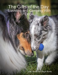 Cover The Gifts of the Day: Traveling and Camping With Dogs