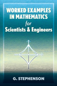 Cover Worked Examples in Mathematics for Scientists and Engineers