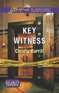 Cover Key Witness (Mills & Boon Love Inspired Suspense) (The Security Experts, Book 1)