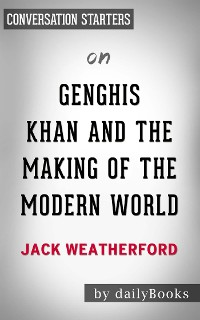 Cover Genghis Khan and the Making of the Modern World: by Jack Weatherford | Conversation Starters
