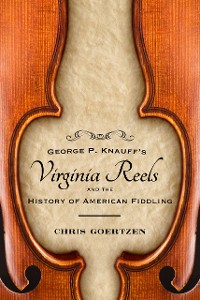 Cover George P. Knauff's Virginia Reels and the History of American Fiddling
