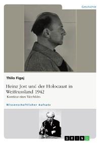 Cover Heinz Jost und der Holocaust in Weißrussland 1942. Korrektur eines Täterbildes