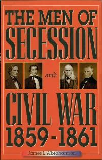 Cover The Men of Secession and Civil War, 1859-1861