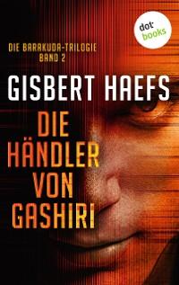 Cover Die Barakuda-Trilogie - Band 2: Die Händler von Gashiri
