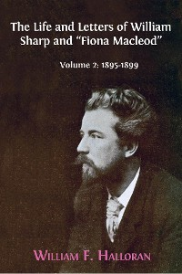 "Cover The Life and Letters of William Sharp and ""Fiona Macleod"". Volume 2: 1895-1899"
