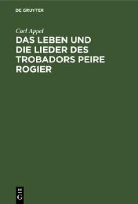 Cover Das Leben und die Lieder des Trobadors Peire Rogier
