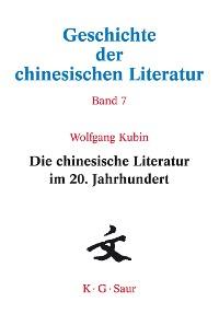 Cover Die chinesische Literatur im 20. Jahrhundert