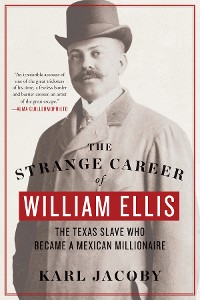 Cover The Strange Career of William Ellis: The Texas Slave Who Became a Mexican Millionaire