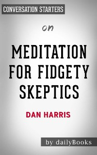 Cover Meditation for Fidgety Skeptics: by Dan Harris | Conversation Starters