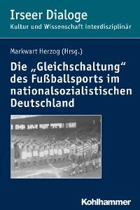 """Cover Die """"Gleichschaltung"""" des Fußballsports im nationalsozialistischen Deutschland"""