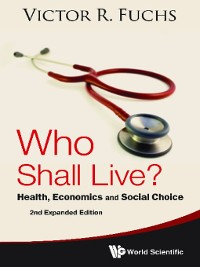 Cover Who Shall Live? Health, Economics and Social Choice (2nd Expanded Edition)