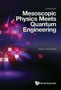 Cover Mesoscopic Physics Meets Quantum Engineering