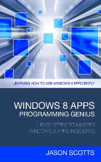 Cover Windows 8 Apps Programming Genius: 7 Easy Steps To Master Windows 8 Apps In 30 Days