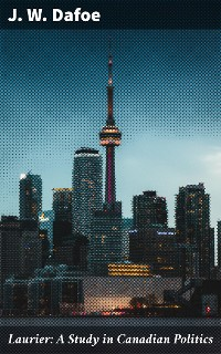Cover Laurier: A Study in Canadian Politics