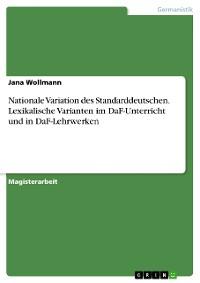 Cover Nationale Variation des Standarddeutschen. Lexikalische Varianten im DaF-Unterricht und in DaF-Lehrwerken