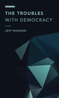 Cover The Troubles with Democracy