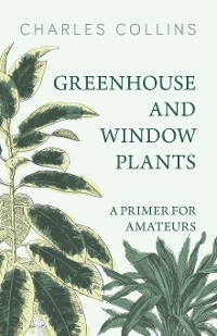 Cover Greenhouse and Window Plants - A Primer for Amateurs