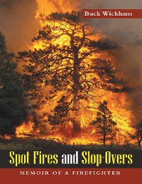 Cover Spot Fires and Slop-Overs: Memoir of a Firefighter