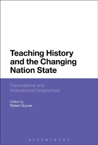 Cover Teaching History and the Changing Nation State