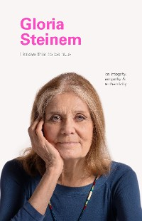 Cover I Know This to Be True: Gloria Steinem