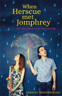 Cover When Herscue Met Jomphrey and Other Tales from an Aspie Marriage