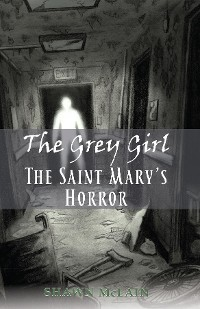 Cover The Grey Girl: The Saint Mary's Horror
