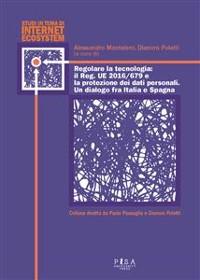 Cover Regolare la tecnologia:  il Reg. UE 2016/679 e   la protezione dei dati personali.  Un dialogo fra Italia e Spagna