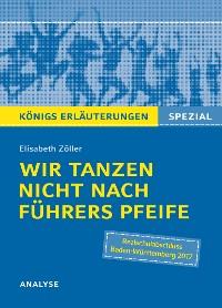 Cover Wir tanzen nicht nach Führers Pfeife von Elisabeth Zöller. Königs Erläuterungen Spezial.