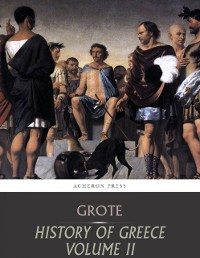 Cover History of Greece Volume 2: Grecian History to the Reign of Pisistratus at Athens