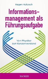 Cover Informationsmanagement als Führungsaufgabe - vom Physiker zum Konzernvorstand