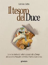 Cover Il tesoro del Duce. La vera storia dei valori sequestrati a Dongo alla colonna Mussolini e finiti al Partito Comunista