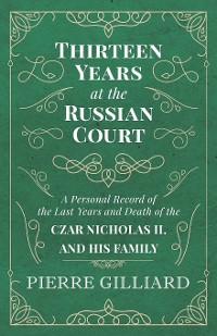 Cover Thirteen Years at the Russian Court - A Personal Record of the Last Years and Death of the Czar Nicholas II. and his Family