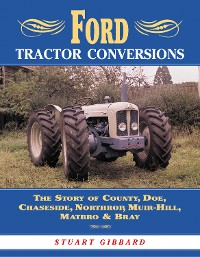 Cover Ford Tractor Conversions: The Story of County, DOE, Chaseside, Northrop, Muir-Hill, Matbro & Bray