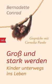 Cover Groß und stark werden: Kinder unterwegs ins Leben.