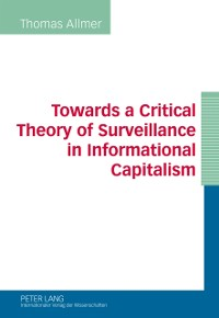 Cover Towards a Critical Theory of Surveillance in Informational Capitalism