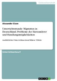 Cover Unterrichtsstunde: Migranten in Deutschland. Probleme der Einwanderer und Handlungsmöglichkeiten