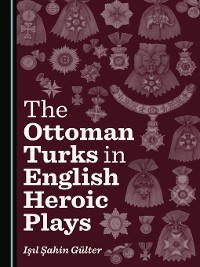 Cover The Ottoman Turks in English Heroic Plays