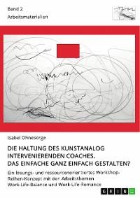 Cover Die Haltung des kunstanalog intervenierenden Coaches. Das Einfache ganz einfach gestalten? Band 2