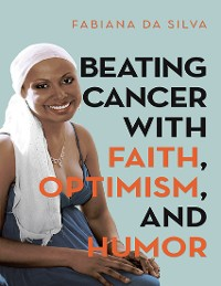 Cover Beating Cancer With Faith, Optimism, and Humor