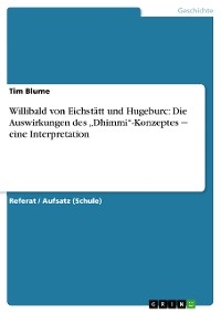 """Cover Willibald von Eichstätt und Hugeburc: Die Auswirkungen des """"Dhimmi""""-Konzeptes ‒ eine Interpretation"""
