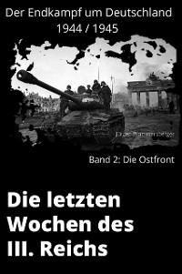 Cover Die Letzten Wochen des III. Reichs - Band 2: Die Ostfront