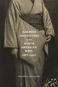 Cover Japanese Prostitutes in the North American West, 1887-1920