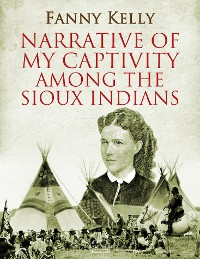 Cover Narrative of My Captivity Among the Sioux Indians
