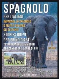 Cover Spagnolo Per Italiani - Imparare lo Spagnolo e Aiuta a Salvare gli Elefanti